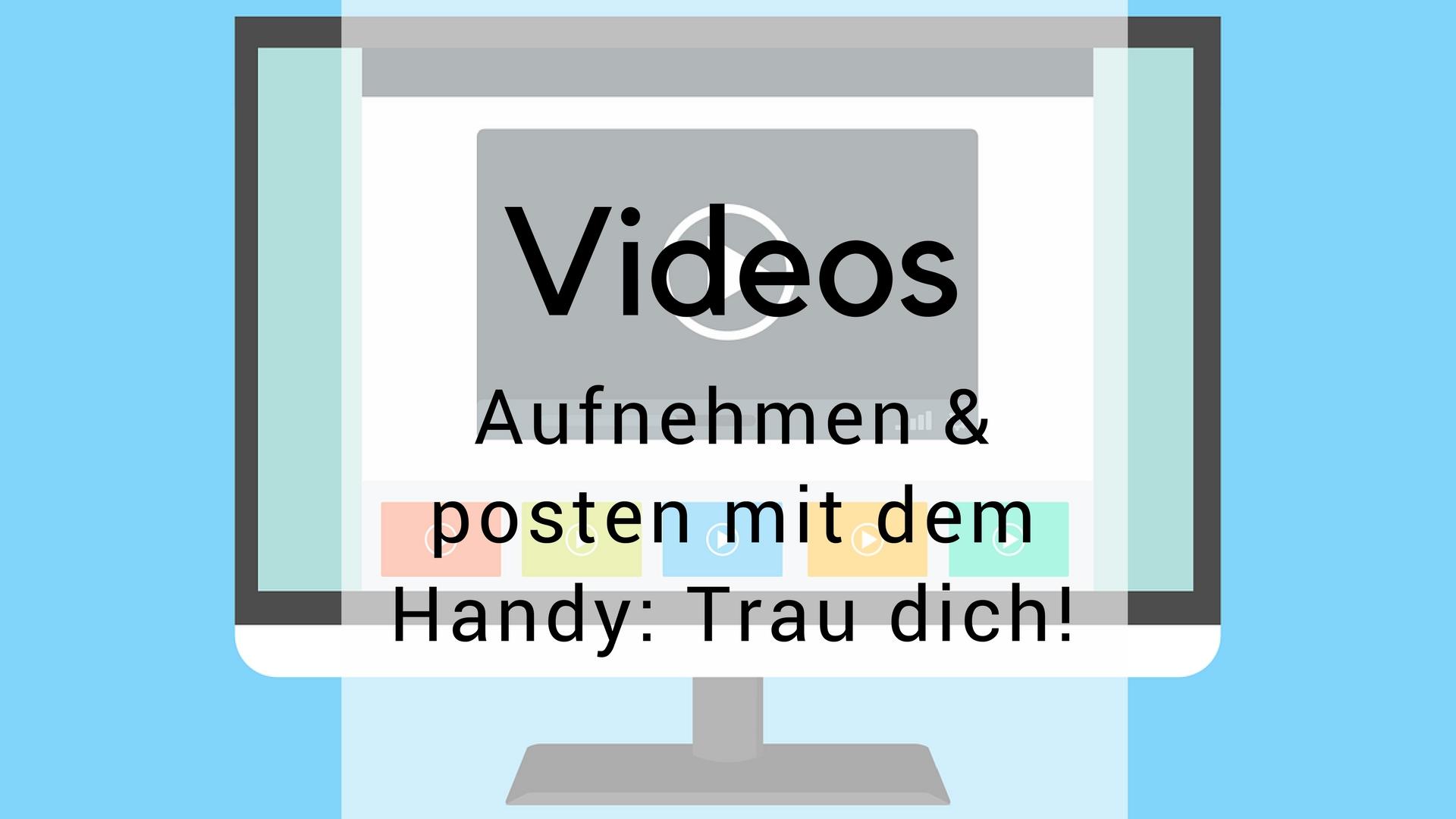 videos aufnehmen und posten mit handy