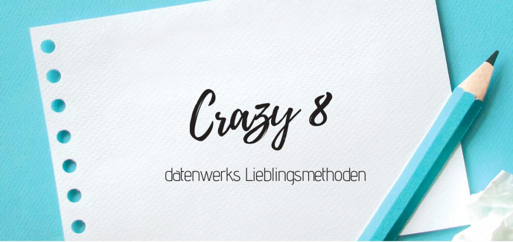 """Das Titelbild zeigt den Text: """"Crazy 8 - datenwerks Lieblingsmethoeden"""" geschrieben auf einem Blatt Papier mit einem Stift daneben."""