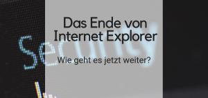 """Schwarzer Hintergrund mit dem dem Text """"Security"""" im Hintergrund. Eine Überschrift mit dem Text """"Das Ende von Internet Explorer"""" mit der Unterüberschrift """"Wie geht es jetzt weiter?"""""""