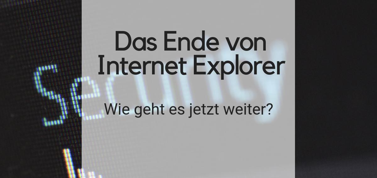 Titelbild mit schwarzem Hintergrund. Das Ende von Internet Explorer Wie geht es jetzt weiter?