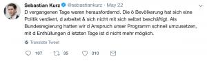 """Tweet von Sebastian Kurz am 22. Mai: """"D vergangenen Tage waren herausfordernd. Die ö Bevölkerung hat sich eine Politik verdient, d arbeitet & sich nicht mit sich selbst beschäftigt. Als Bundesregierung hatten wir d Anspruch unser Programm schnell umzusetzen, mit d Enthüllungen d letzten Tage ist d nicht mehr möglich"""""""