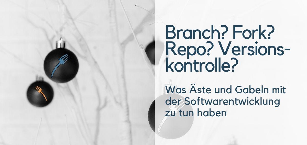 """Headerbild mit Text: """"Branch? Fork? Repo? Versionskontrolle? Was Äste und Gabeln mit der Softwareentwicklung zu tun haben?"""""""