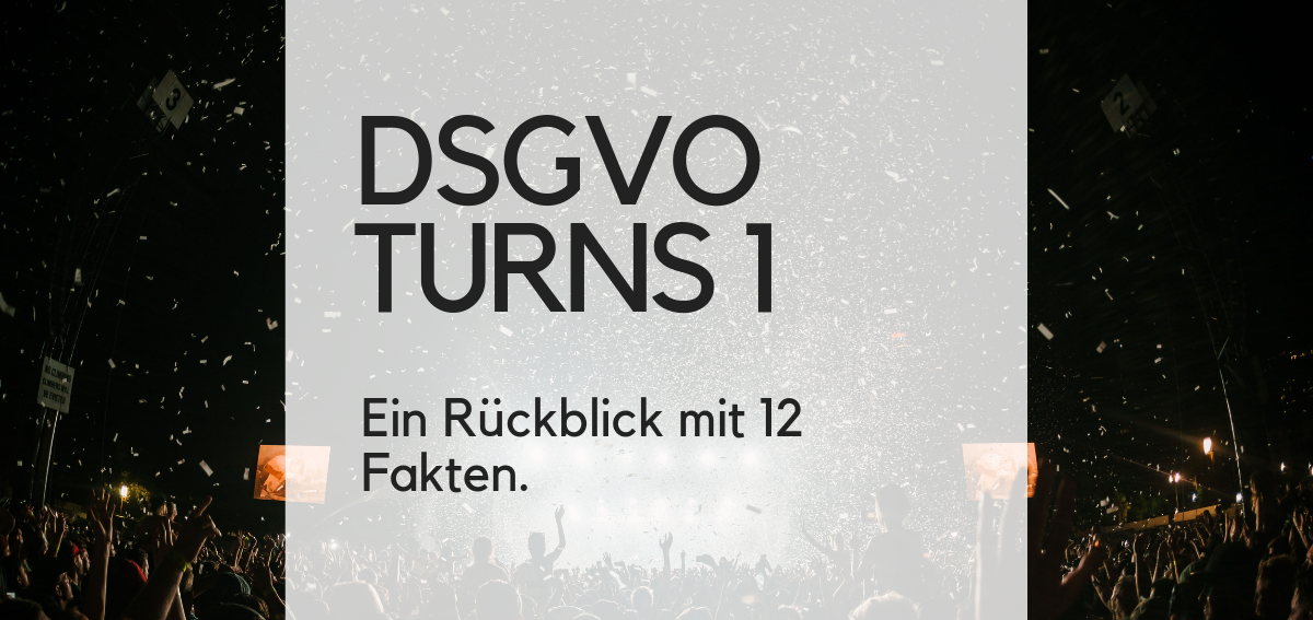 Die DSGVO wird ein Jahr alt. Ein Rückblick mit 12 Fakten.