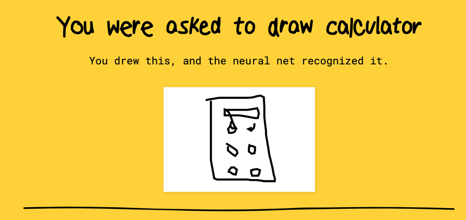 """Das Bild zeigt den Satz """"Du wurdest aufgefordert einen Taschenrechner zu zeichen"""". Darunter befindet sich die Skizzenhafte Zeichnung des Autors eines Taschenrechners mit der Bestätigung """"Der Algorithmus hat die Skizze als Taschenrechner identifiziert."""""""