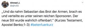 """Tweet: """"Uns da nahm Sebastian das Brot der Armen, brach es und verteilte es unter seinen reichen Sponsoren. Der neue Stil wurde offenbart. (Kurzes Testament, Apostel Benko;1-3) #betenfürkurz"""""""