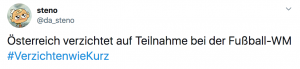 """Tweet von Steno: """"Österreich verzichtet auf Teilnahme bei der Fußball-WM #VerzichtenwieKurz"""""""